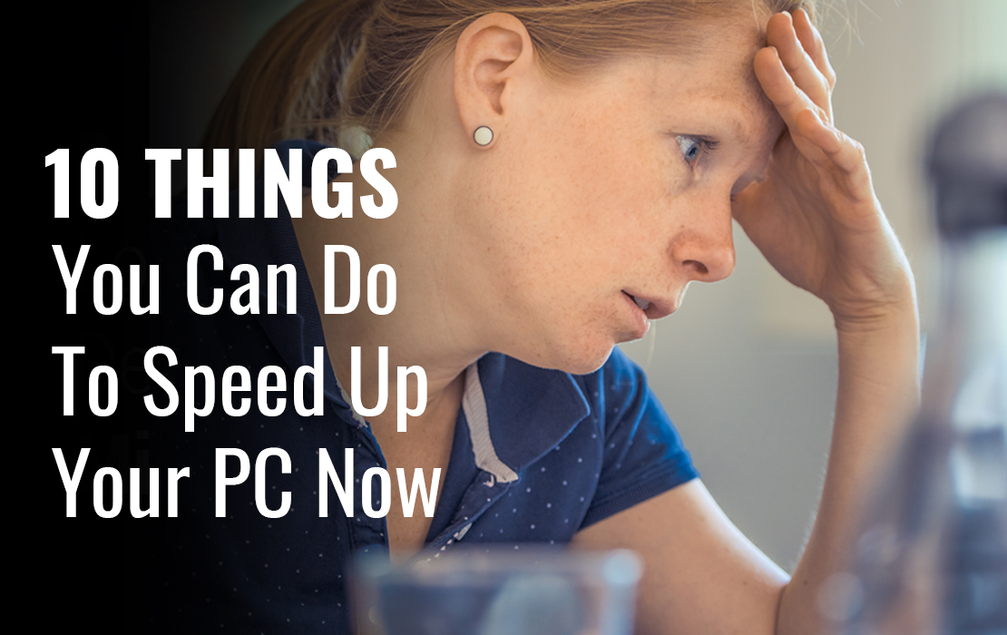 10 Ways To Speed Up Your PC